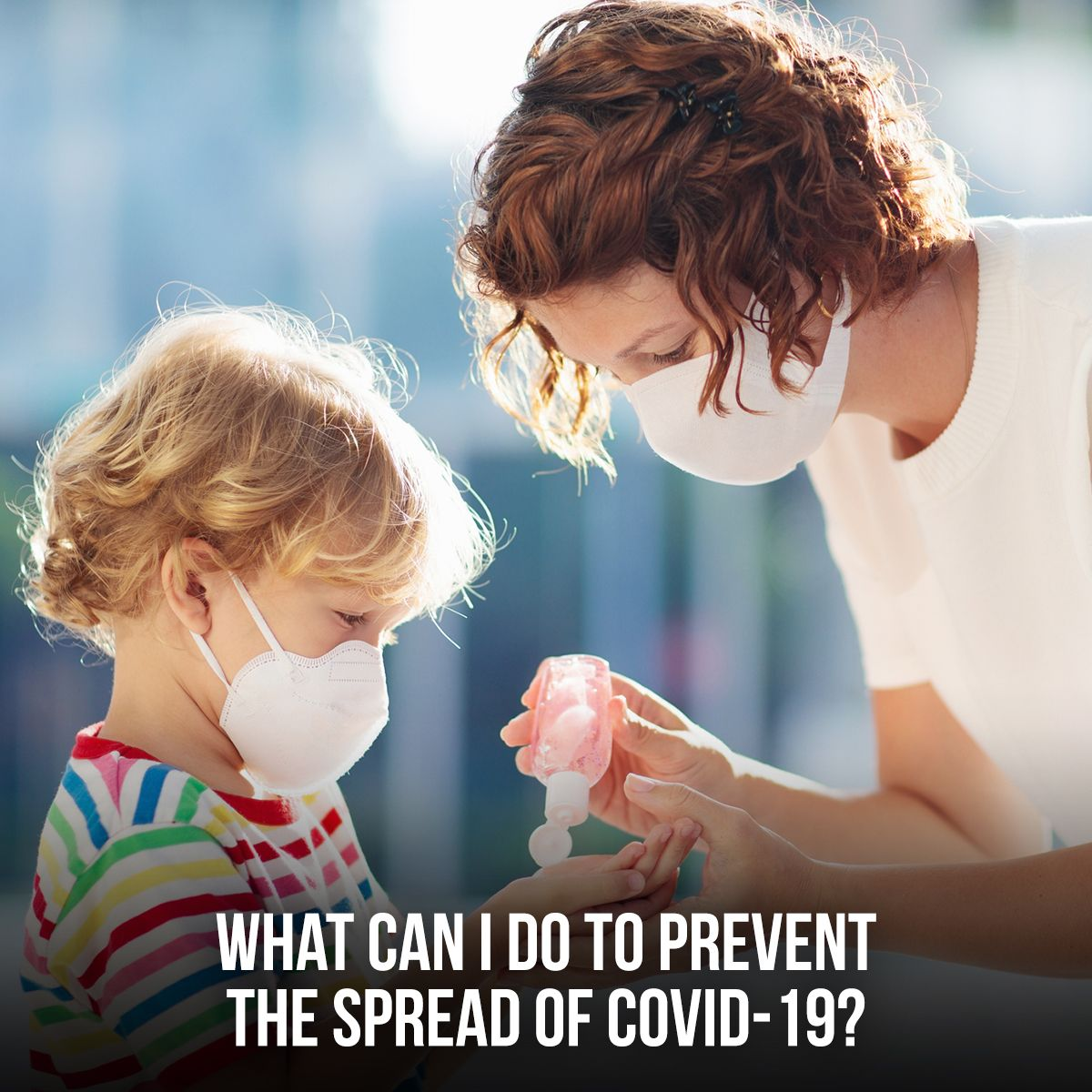 What Can I Do to Prevent the Spread of COVID-19?